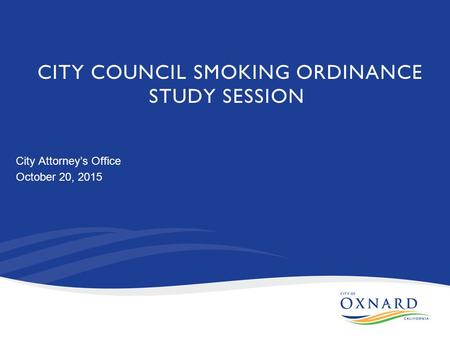 CITY COUNCIL SMOKING ORDINANCE STUDY SESSION City Attorney's Office October 20, 2015.