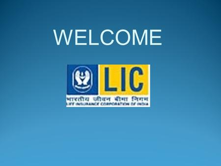 WELCOME Mr.Sangharakshit Shende Development Officer Mumbai, LIC OF INDIA.