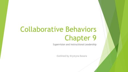 Collaborative Behaviors Chapter 9 Supervision and Instructional Leadership Outlined by Krystyna Basara.