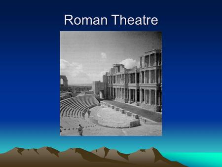 Roman Theatre. Remember Greek Theatres Delphi Roman Theatres When Rome conquered Greece it borrowed a lot from Greek culture, including Theater. Roman.