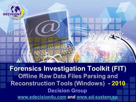 Forensics Investigation Toolkit (FIT) Offline Raw Data Files Parsing and Reconstruction Tools (Windows) - 2010 Decision Group www.edecision4u.comwww.edecision4u.com.