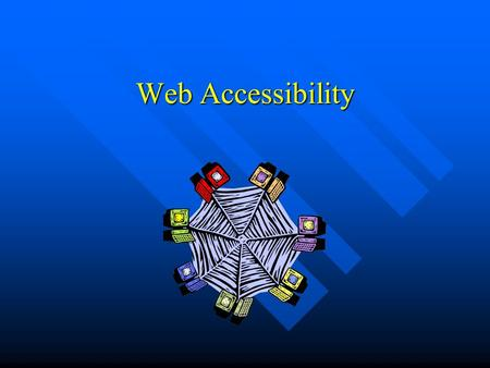 Web Accessibility. Why accessibility? The power of the Web is in its universality. Access by everyone regardless of disability is an essential aspect.