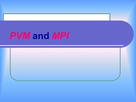 PVM and MPI. Message Passing Paradigm Each processor in a message passing program runs a separate process (sub- program, task) −written in a conventional.