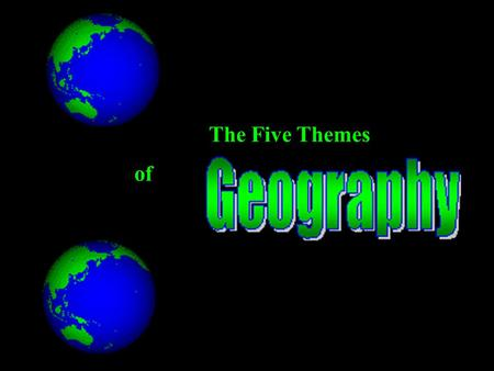 The Five Themes of. ge-og-ra-phy - the study of the earth.