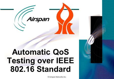 © Airspan Networks Inc. Automatic QoS Testing over IEEE 802.16 Standard.