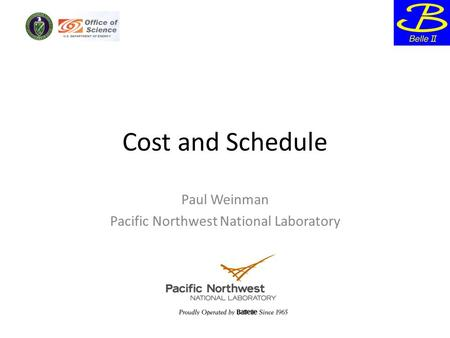 Cost and Schedule Paul Weinman Pacific Northwest National Laboratory.