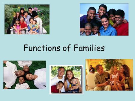 Functions of Families. Family Relationships What is a relationship? –An interaction between two or more people. Who does a family relationship involve?