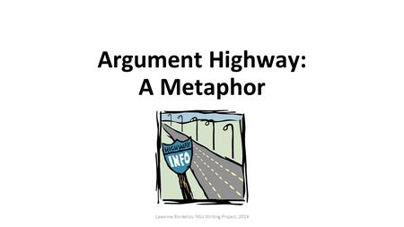 Argument Highway: A Metaphor Leeanne Bordelon, NSU Writing Project, 2014.