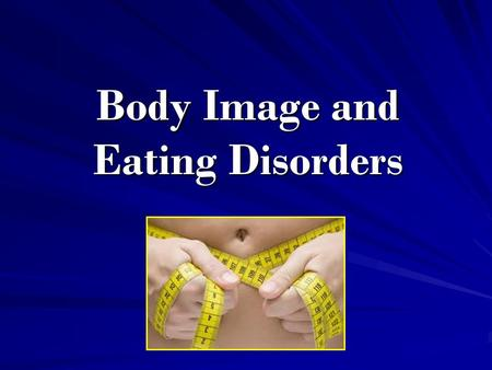 Body Image and Eating Disorders. Anorexia Nervosa An extreme fear of weight gain and a distorted view of body size and shape; an intense drive for thinness.