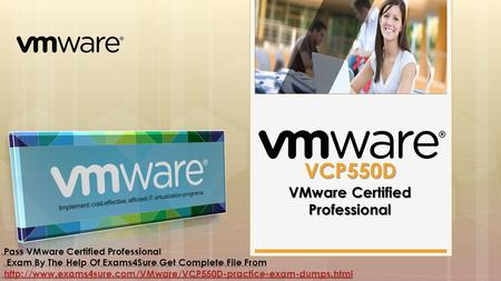VMware Certified Professional VCP550D Pass Pass VMware Certified Professional Exam By The Help Of Exams4Sure Get Complete File From Exam By The Help Of.