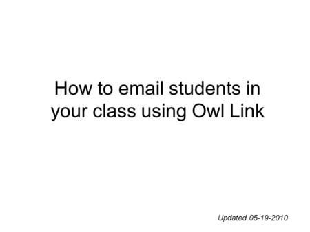 How to email students in your class using Owl Link Updated 05-19-2010.