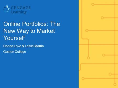 Online Portfolios: The New Way to Market Yourself Donna Love & Leslie Martin Gaston College.