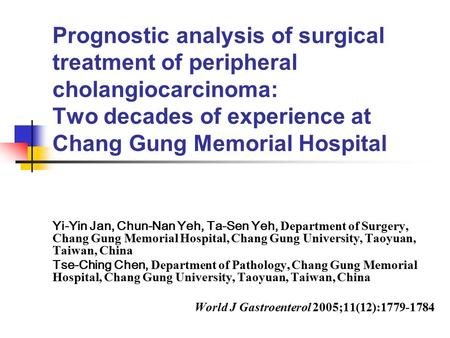 Prognostic analysis of surgical treatment of peripheral cholangiocarcinoma: Two decades of experience at Chang Gung Memorial Hospital Yi-Yin Jan, Chun-Nan.
