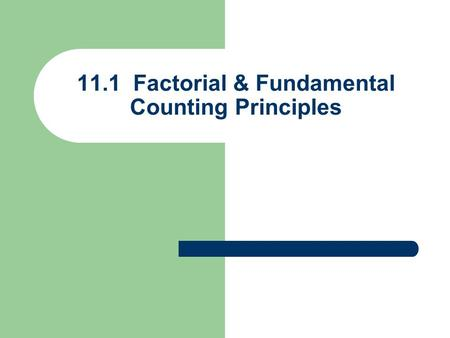 11.1 Factorial & Fundamental Counting Principles.