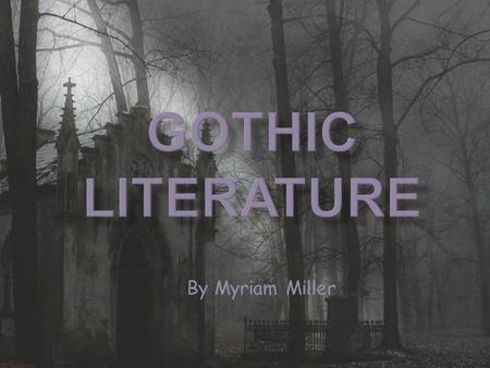 By Myriam Miller.  The term Gothic can refer to many things:  Style of Art such as novels, paintings, architecture and even music and its fans.  The.