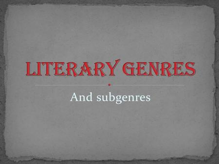And subgenres. Fiction Nonfiction Folktale Drama Poetry.