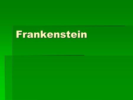 Frankenstein. Background Information  Parents: Radical free-thinking intellectuals and champions of the under-privileged: William Godwin, Mary Wollstonecraft,