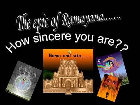 Rama and sita...... My name is Sita. My husband was Rama, the son of king Ayodya. We were married when we were very young. For a short time, we lived.