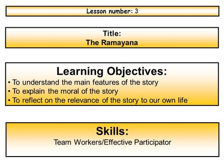 Title: The Ramayana Learning Objectives: To understand the main features of the story To explain the moral of the story To reflect on the relevance of.