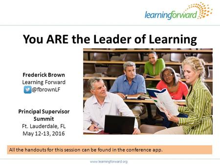 You ARE the Leader of Learning  Frederick Brown Learning Principal Supervisor Summit Ft. Lauderdale, FL May 12-13,