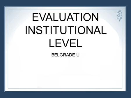 EVALUATION INSTITUTIONAL LEVEL BELGRADE U. Subject teacher master program at BU 2013/14 24 students enroled – 3 graduated: o 16 humanities&social studies.