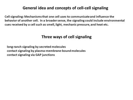 General idea and concepts of cell-cell signaling Cell signaling: Mechanisms that one cell uses to communicate and influence the behavior of another cell.