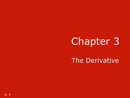 3 - 1 Chapter 3 The Derivative. 3 - 2 Section 3.1 Limits.