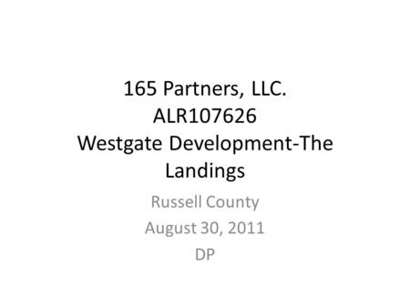165 Partners, LLC. ALR107626 Westgate Development-The Landings Russell County August 30, 2011 DP.