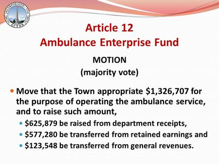 Article 12 Ambulance Enterprise Fund MOTION (majority vote) Move that the Town appropriate $1,326,707 for the purpose of operating the ambulance service,