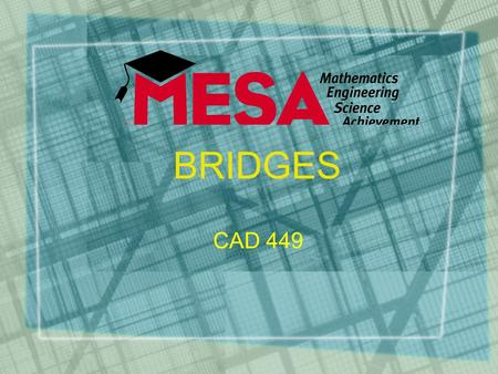 "BRIDGES CAD 449. Design It is the essence of engineering! ""… the process of devising a system, component or process to meet desired needs. It is a decision-making."