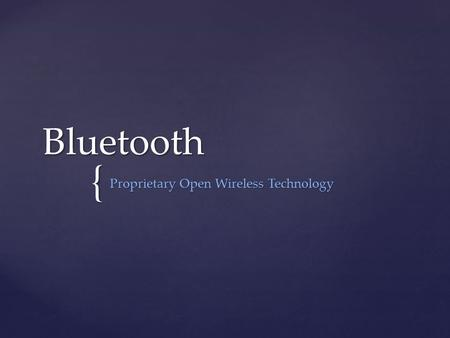 { Bluetooth Proprietary Open Wireless Technology.