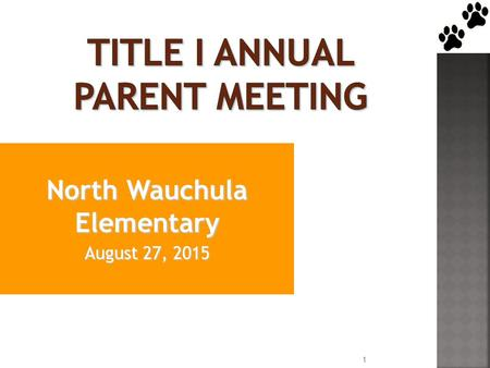 North Wauchula Elementary August 27, 2015 1.  Title I is the largest federal assistance program for our nation's schools.  The goal of Title I is a.