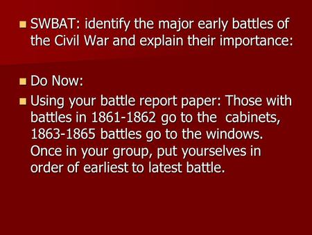 SWBAT: identify the major early battles of the Civil War and explain their importance: SWBAT: identify the major early battles of the Civil War and explain.
