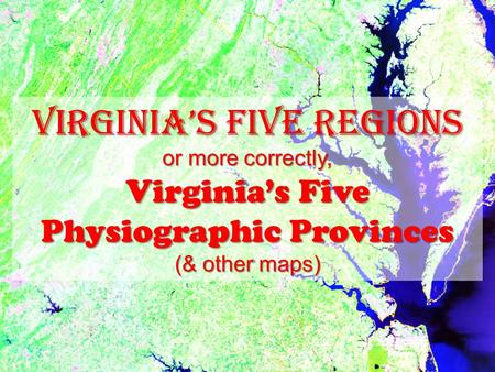 Virginia's Five Regions or more correctly, Virginia's Five Physiographic Provinces (& other maps)