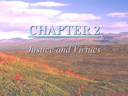 CHAPTER 2 Justice and Virtues. Virtue Virtue Habitual and firm disposition to do the good. Justice.