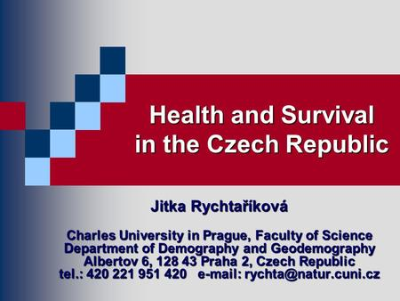 Health and Survival in the Czech Republic Jitka Rychtaříková Charles University in Prague, Faculty of Science Department of Demography and Geodemography.