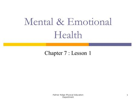 Palmer Ridge Physical Education Department 1 Mental & Emotional Health Chapter 7 : Lesson 1.