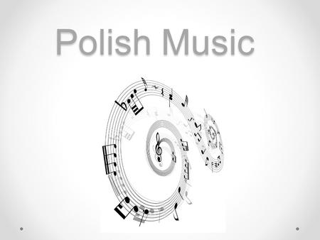 "Polish Music. History of Polish music The oldest Polish melody is ""Bogurodzica"" dated from 13th century. First known notable composer, however, Mikołaj."