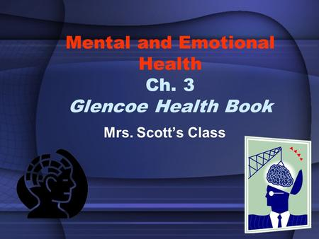 Mental and Emotional Health Ch. 3 Glencoe Health Book Mrs. Scott's Class.