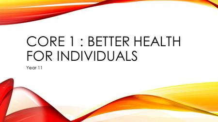 CORE 1 : BETTER HEALTH FOR INDIVIDUALS Year 11. FOCUS QUESTION 1 What does health mean to individuals?