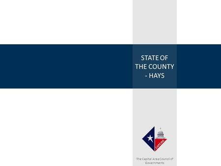 STATE OF THE COUNTY - HAYS The Capital Area Council of Governments.