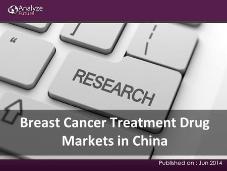 Breast Cancer Treatment Drug Markets in China Published on : Jun 2014.