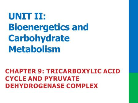 UNIT II: Bioenergetics and Carbohydrate Metabolism CHAPTER 9: TRICARBOXYLIC ACID CYCLE AND PYRUVATE DEHYDROGENASE COMPLEX.