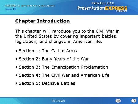 Chapter 15 The Civil War This chapter will introduce you to the Civil War in the United States by covering important battles, legislation, and changes.