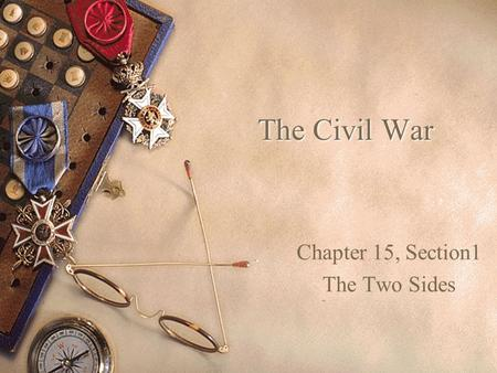 The Civil War Chapter 15, Section1 The Two Sides.