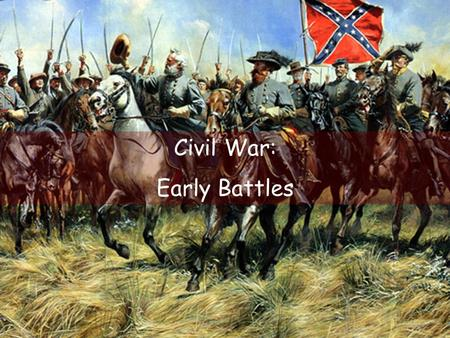 Civil War: Early Battles. War in the East Centered around the two capitals.