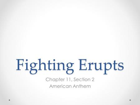 Fighting Erupts Chapter 11, Section 2 American Anthem.