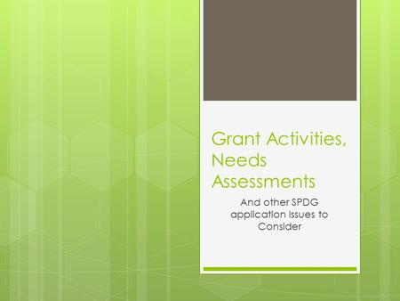 Grant Activities, Needs Assessments And other SPDG application Issues to Consider.