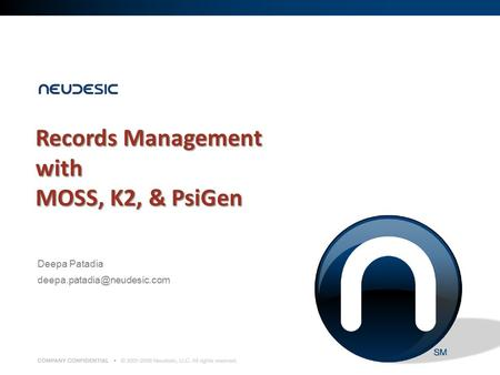 Records Management with MOSS, K2, & PsiGen Deepa Patadia