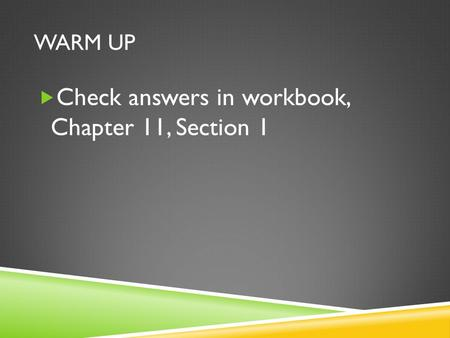 WARM UP  Check answers in workbook, Chapter 11, Section 1.
